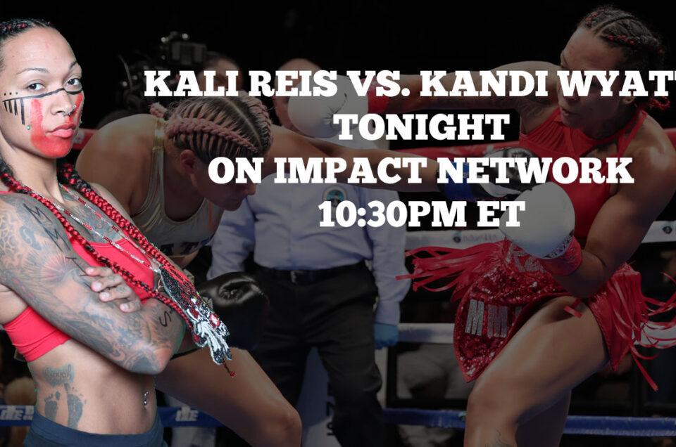 TUNE-IN ALERT: WBA WOMEN'S SUPER LIGHTWEIGHT WORLD CHAMPIONSHIP BETWEEN KALI REIS AND KANDI WYATT TONIGHT ON IMPACT NETWORK, 10:30PM ET